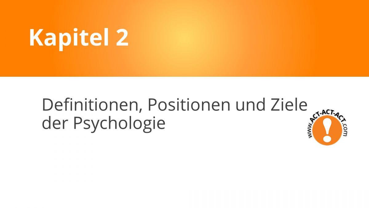 Psychologie Aufnahmetest Kapitel 2: Definitionen, Positionen und Ziele der Psychologie